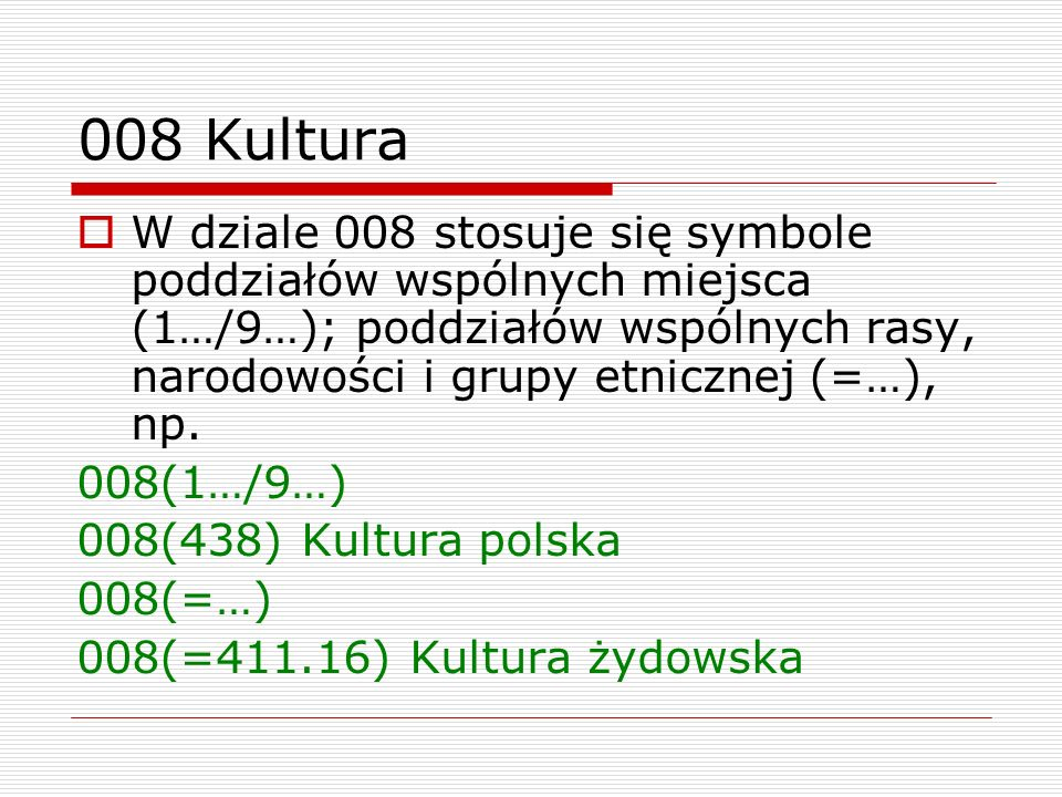 008 Kultura W dziale 008 stosuje się symbole poddziałów wspólnych miejsca (1…/9…); poddziałów wspólnych rasy, narodowości i grupy etnicznej (=…), np.