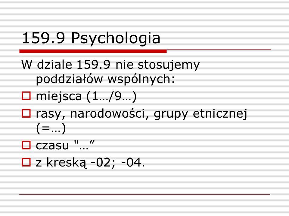 159.9 Psychologia W dziale 159.9 nie stosujemy poddziałów wspólnych: