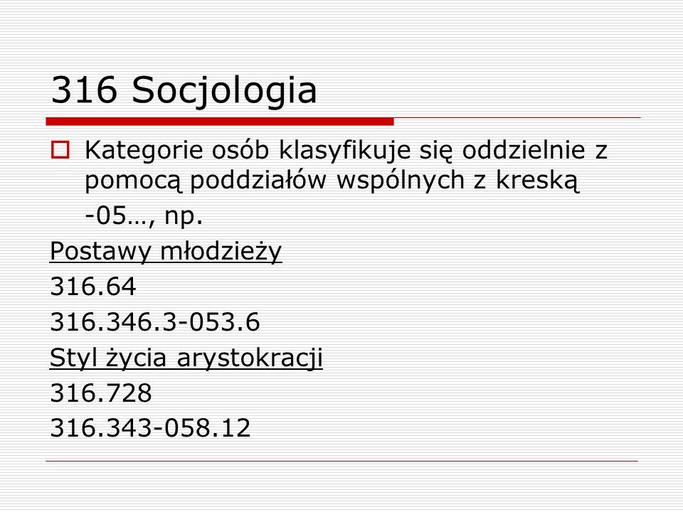 316 Socjologia Kategorie osób klasyfikuje się oddzielnie z pomocą poddziałów wspólnych z kreską. -05…, np.