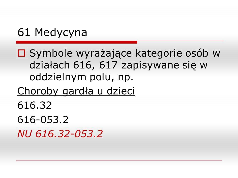 61 Medycyna Symbole wyrażające kategorie osób w działach 616, 617 zapisywane się w oddzielnym polu, np.
