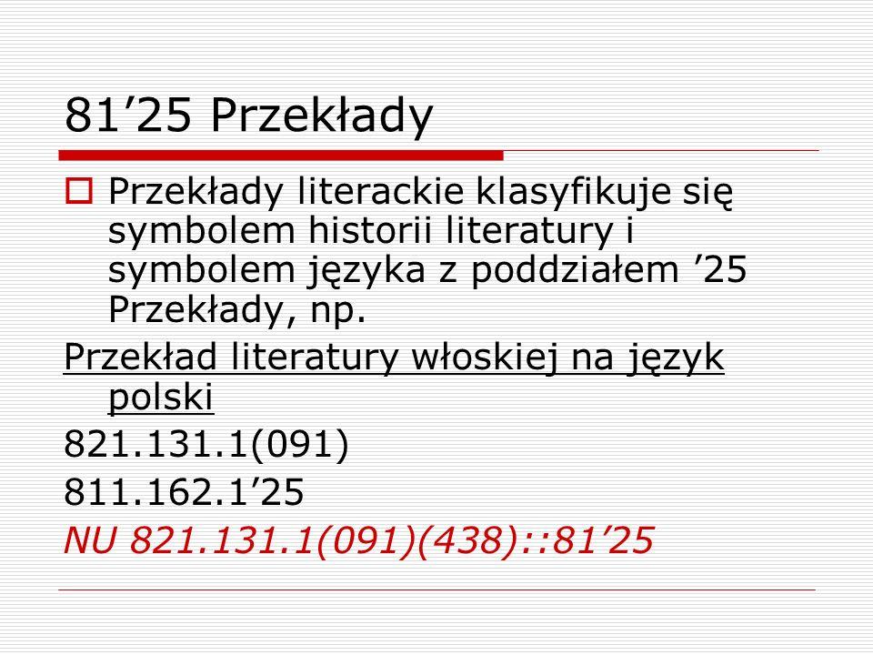 81'25 Przekłady Przekłady literackie klasyfikuje się symbolem historii literatury i symbolem języka z poddziałem '25 Przekłady, np.
