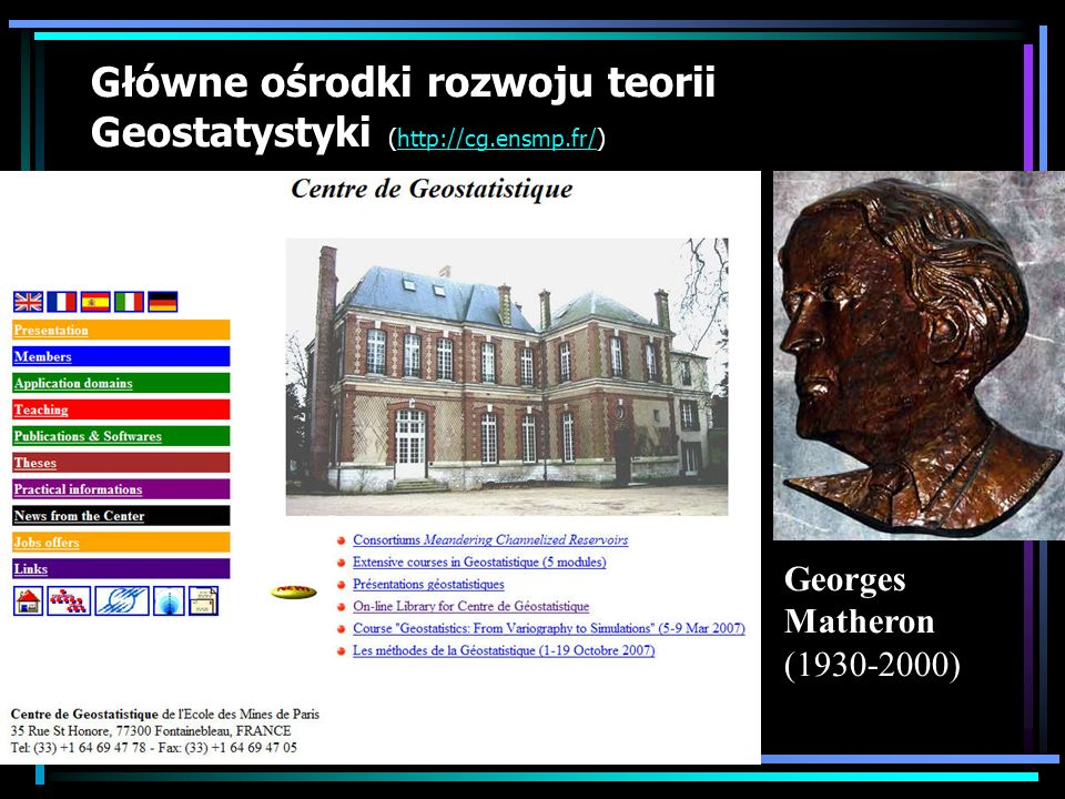 Główne ośrodki rozwoju teorii Geostatystyki (http://cg.ensmp.fr/)