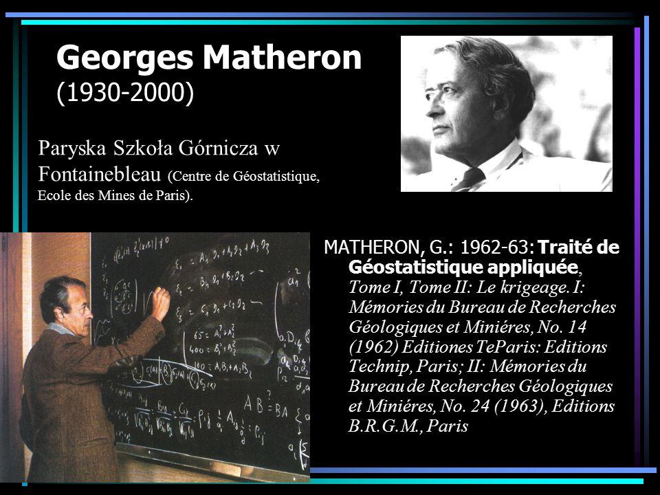 Georges Matheron (1930-2000) Paryska Szkoła Górnicza w Fontainebleau (Centre de Géostatistique, Ecole des Mines de Paris).