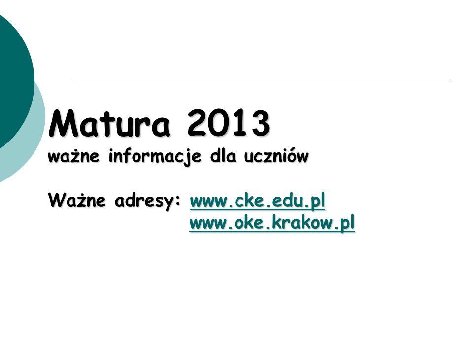 Matura 2013 ważne informacje dla uczniów Ważne adresy: www. cke. edu