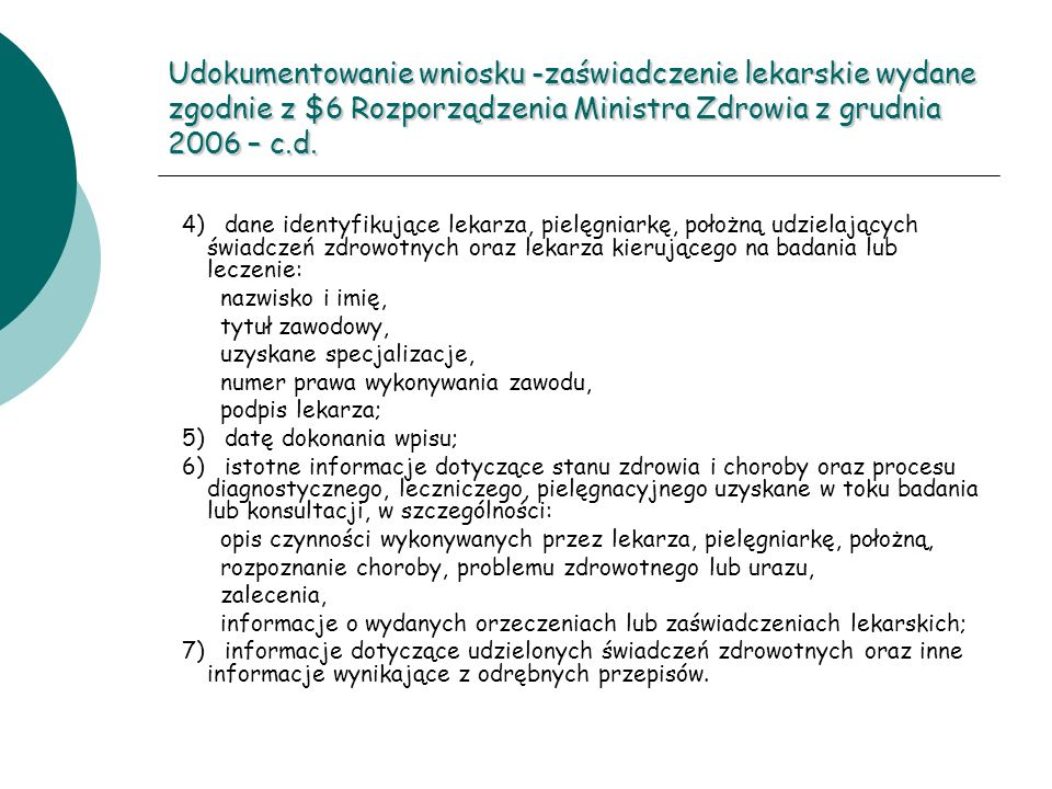 Udokumentowanie wniosku -zaświadczenie lekarskie wydane zgodnie z $6 Rozporządzenia Ministra Zdrowia z grudnia 2006 – c.d.