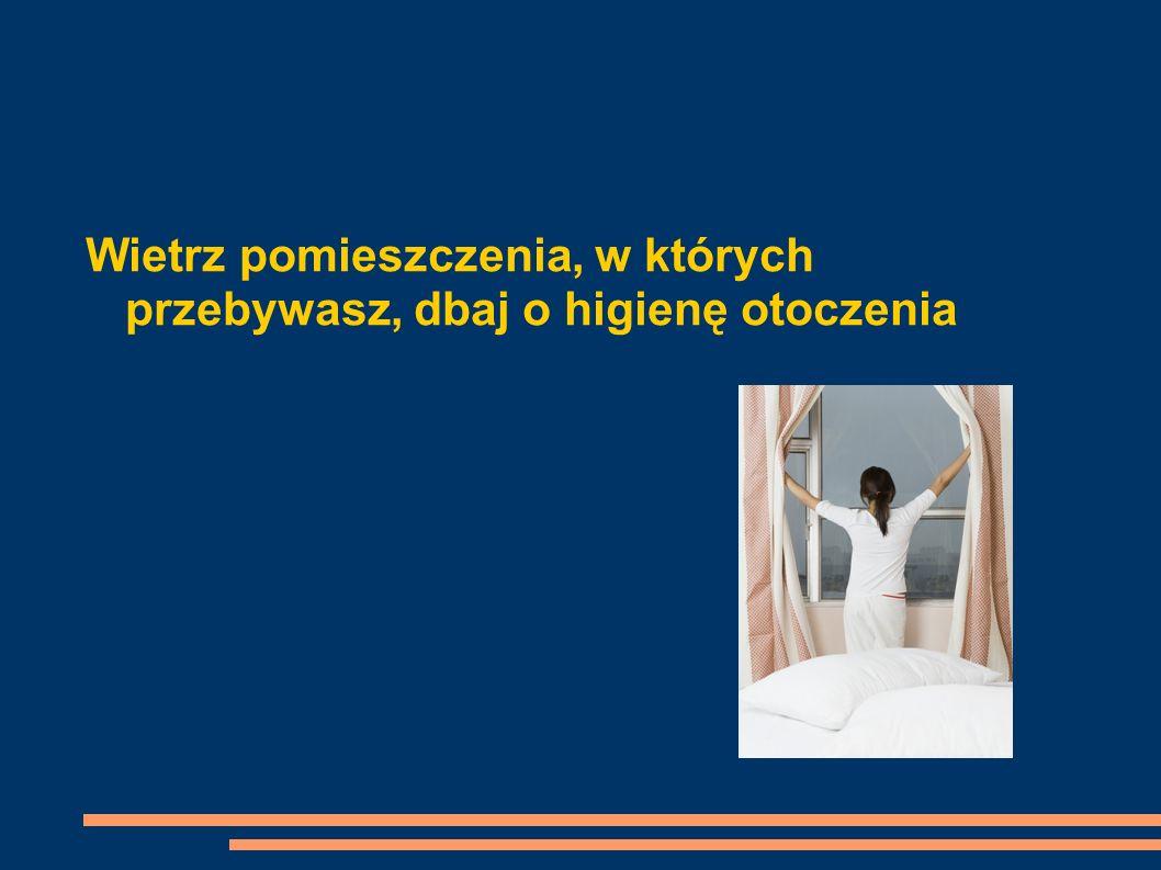Wietrz pomieszczenia, w których przebywasz, dbaj o higienę otoczenia