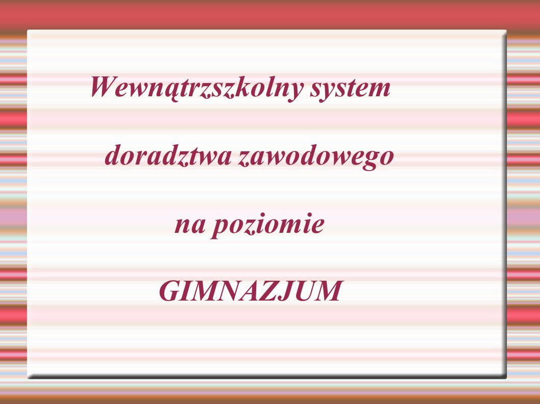 Wewnątrzszkolny system doradztwa zawodowego na poziomie GIMNAZJUM