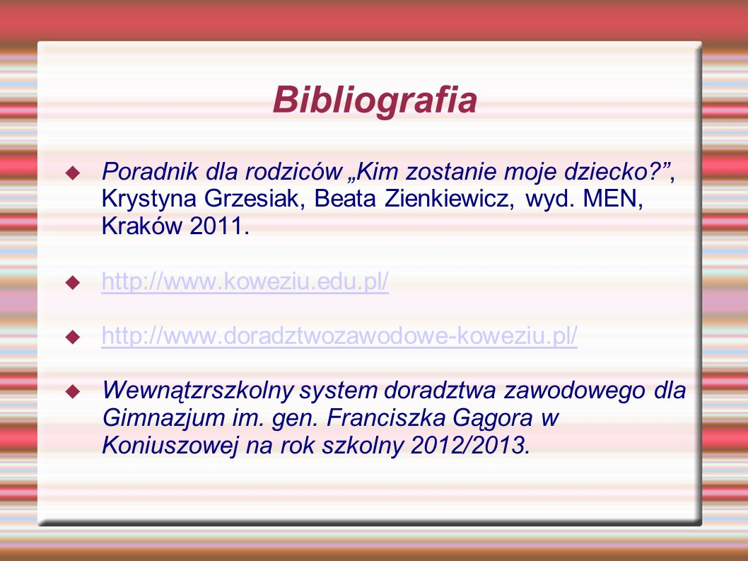 """Bibliografia Poradnik dla rodziców """"Kim zostanie moje dziecko , Krystyna Grzesiak, Beata Zienkiewicz, wyd. MEN, Kraków 2011."""