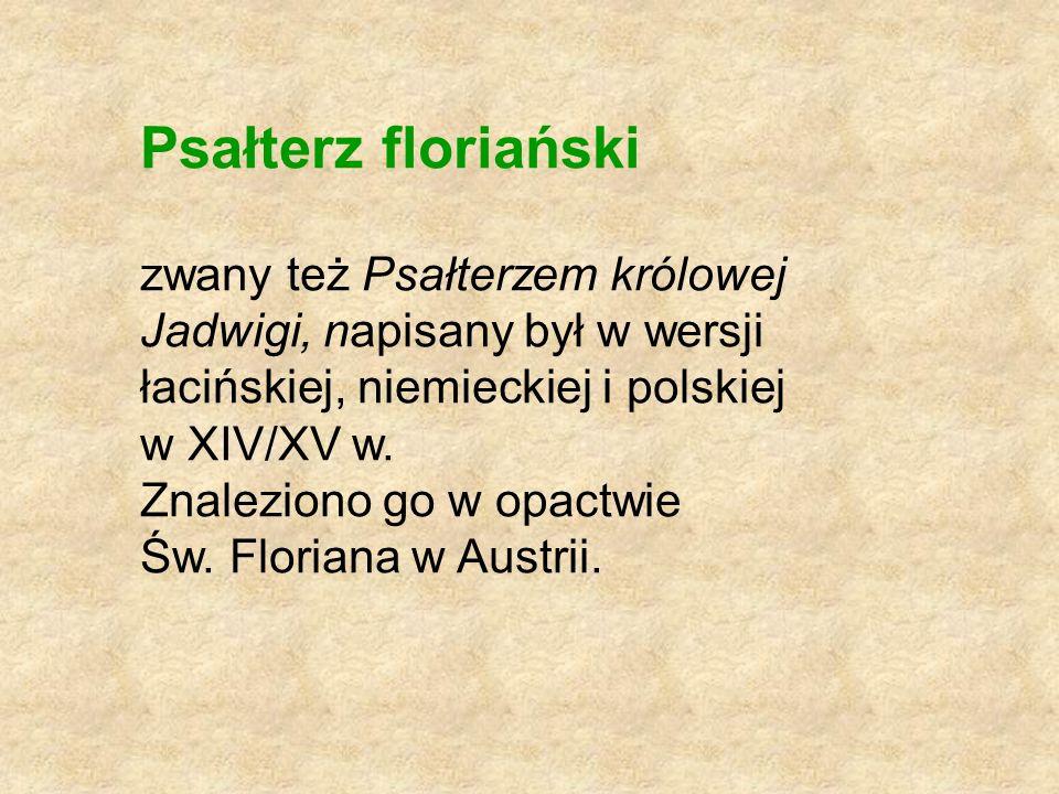 Psałterz floriański zwany też Psałterzem królowej Jadwigi, napisany był w wersji łacińskiej, niemieckiej i polskiej w XIV/XV w.