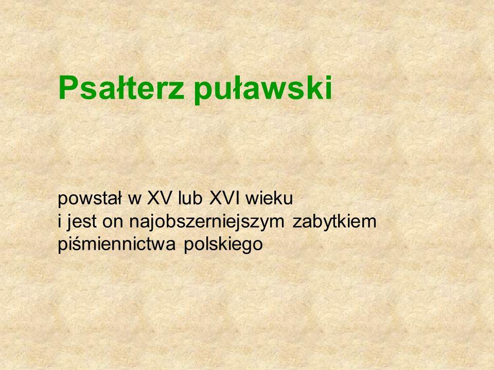 Psałterz puławski powstał w XV lub XVI wieku i jest on najobszerniejszym zabytkiem piśmiennictwa polskiego.
