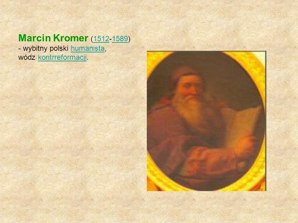 Marcin Kromer (1512-1589) - wybitny polski humanista,