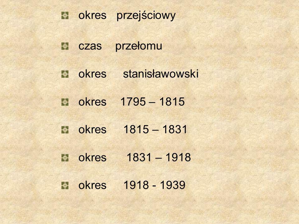 okres przejściowy czas przełomu. okres stanisławowski. okres 1795 – 1815. okres 1815 – 1831.