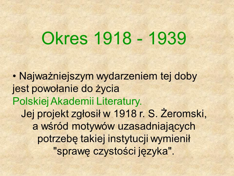 Okres 1918 - 1939 Najważniejszym wydarzeniem tej doby jest powołanie do życia Polskiej Akademii Literatury.