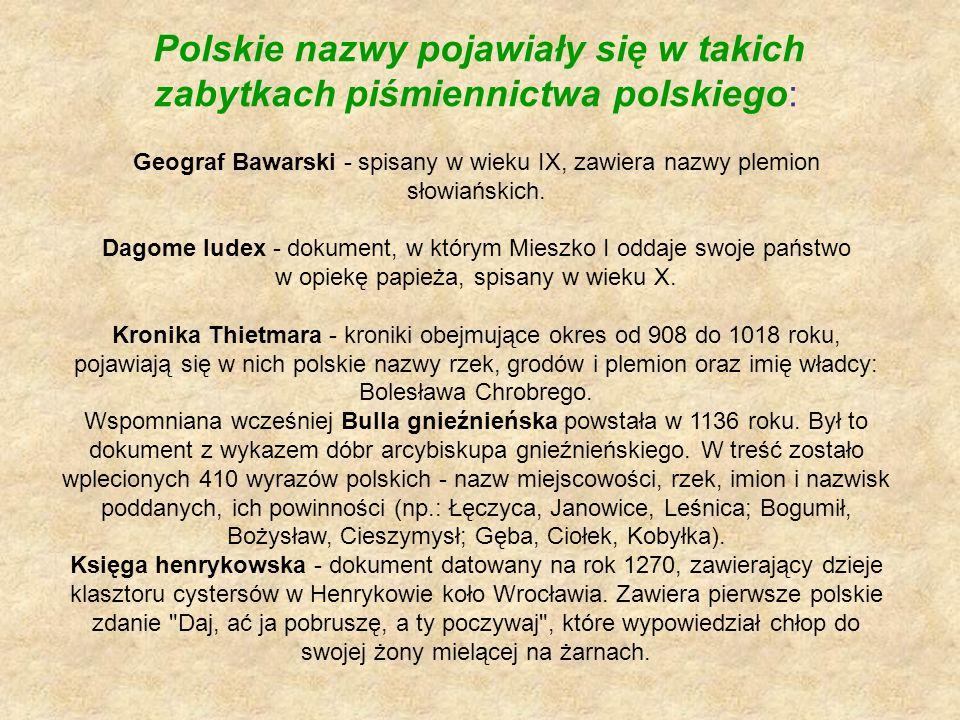 Polskie nazwy pojawiały się w takich zabytkach piśmiennictwa polskiego: