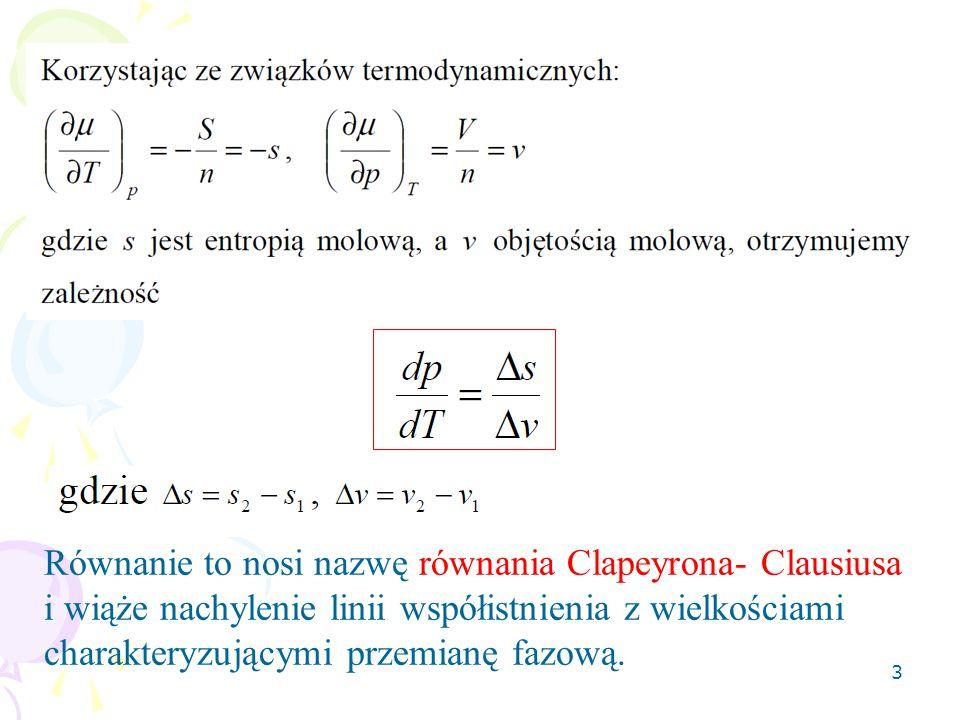 Równanie to nosi nazwę równania Clapeyrona- Clausiusa i wiąże nachylenie linii współistnienia z wielkościami charakteryzującymi przemianę fazową.