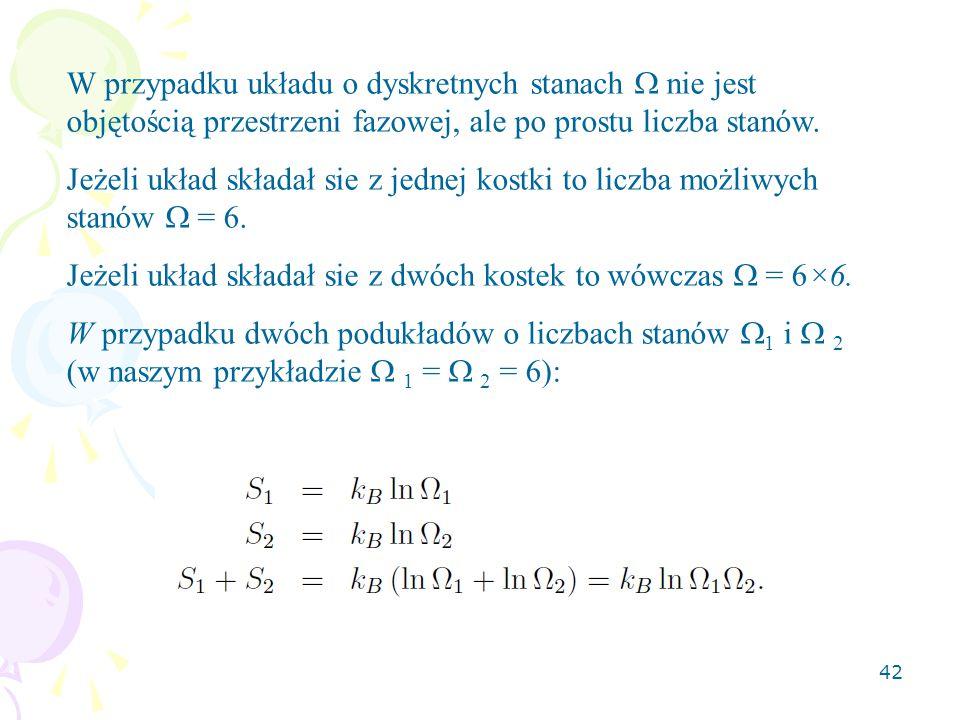 W przypadku układu o dyskretnych stanach W nie jest objętością przestrzeni fazowej, ale po prostu liczba stanów.