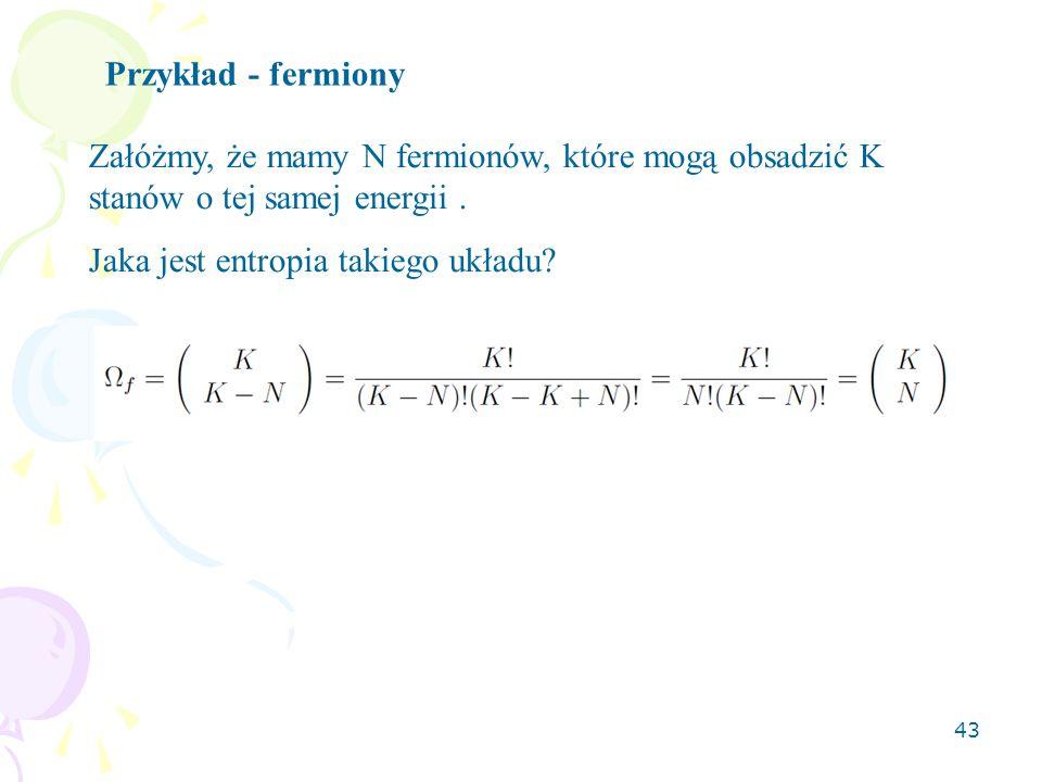 Przykład - fermiony Załóżmy, że mamy N fermionów, które mogą obsadzić K stanów o tej samej energii .