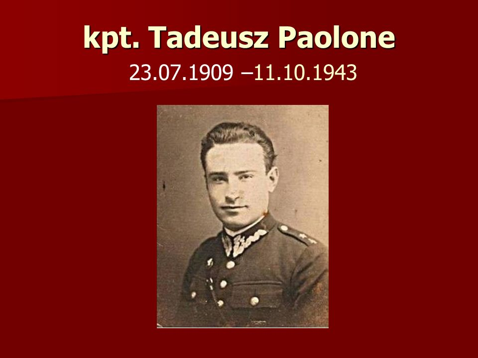 kpt. Tadeusz Paolone 23.07.1909 –11.10.1943