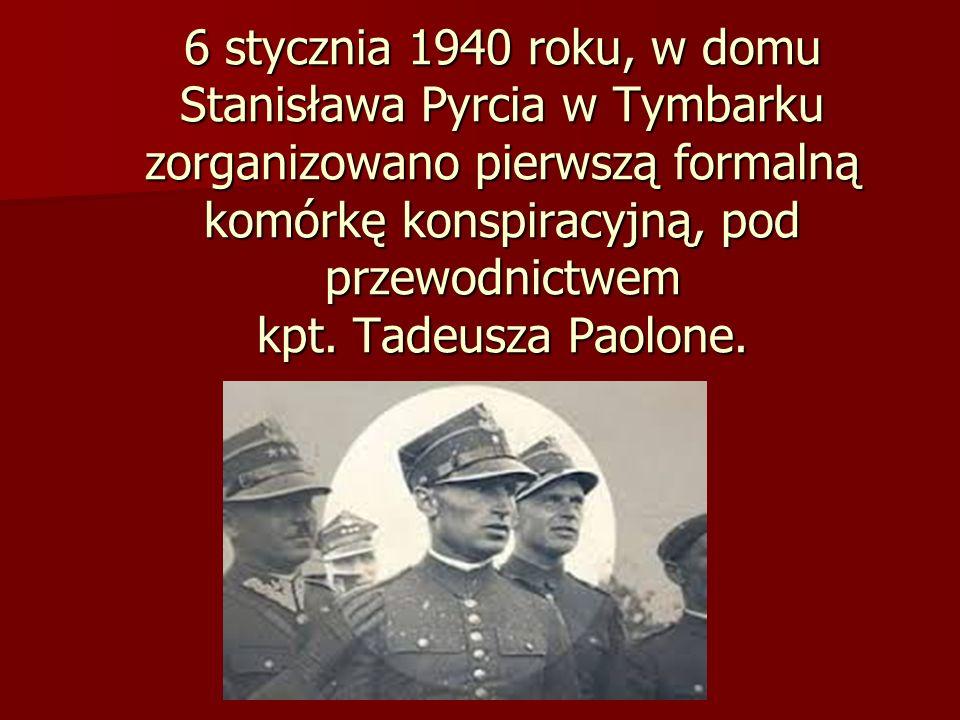 6 stycznia 1940 roku, w domu Stanisława Pyrcia w Tymbarku zorganizowano pierwszą formalną komórkę konspiracyjną, pod przewodnictwem kpt.