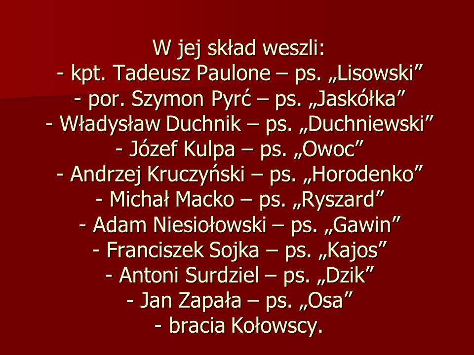 """W jej skład weszli: - kpt. Tadeusz Paulone – ps. """"Lisowski - por"""
