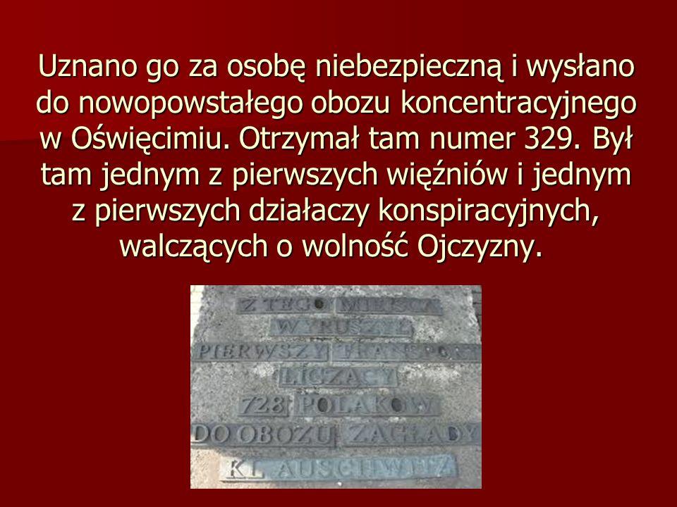 Uznano go za osobę niebezpieczną i wysłano do nowopowstałego obozu koncentracyjnego w Oświęcimiu.