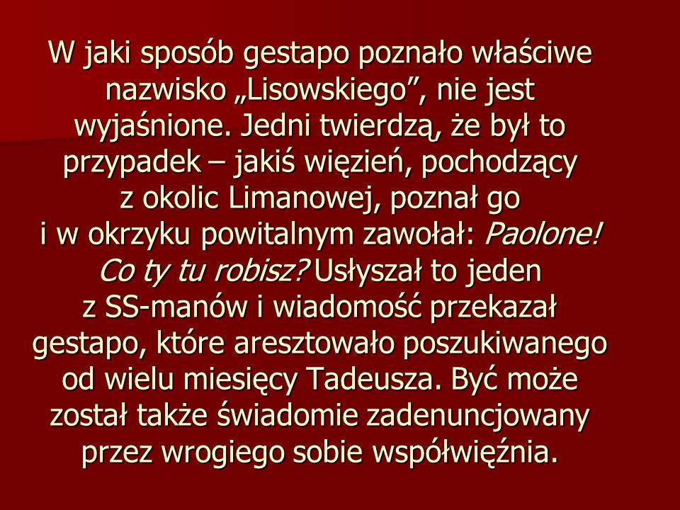 """W jaki sposób gestapo poznało właściwe nazwisko """"Lisowskiego , nie jest wyjaśnione."""