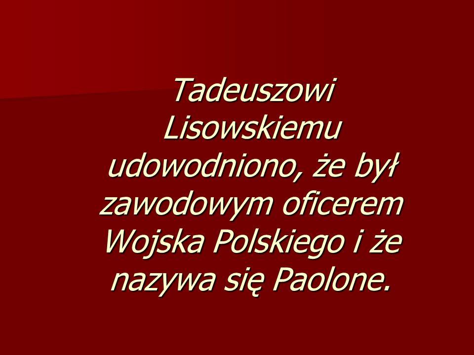 Tadeuszowi Lisowskiemu udowodniono, że był zawodowym oficerem Wojska Polskiego i że nazywa się Paolone.