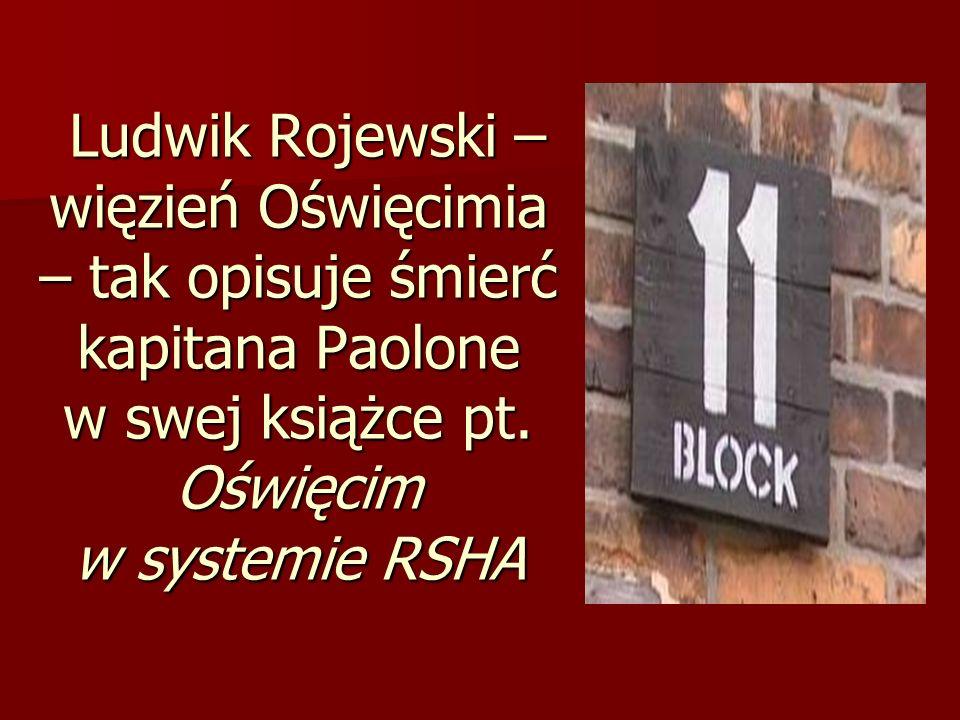 Ludwik Rojewski – więzień Oświęcimia – tak opisuje śmierć kapitana Paolone w swej książce pt.