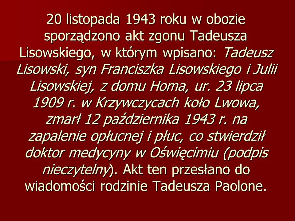 20 listopada 1943 roku w obozie sporządzono akt zgonu Tadeusza Lisowskiego, w którym wpisano: Tadeusz Lisowski, syn Franciszka Lisowskiego i Julii Lisowskiej, z domu Homa, ur.