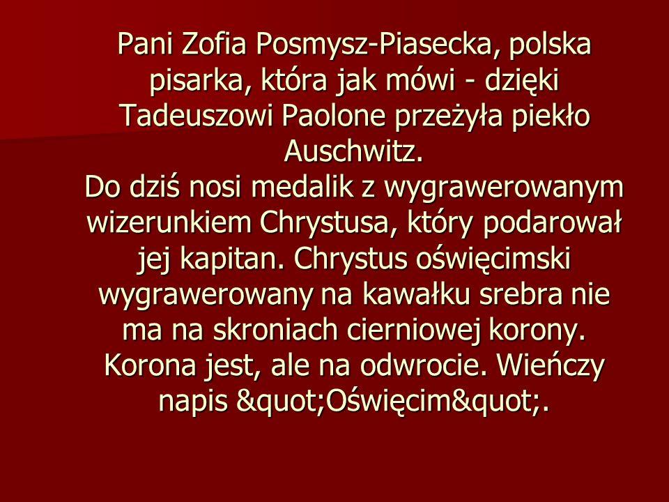 Pani Zofia Posmysz-Piasecka, polska pisarka, która jak mówi - dzięki Tadeuszowi Paolone przeżyła piekło Auschwitz.