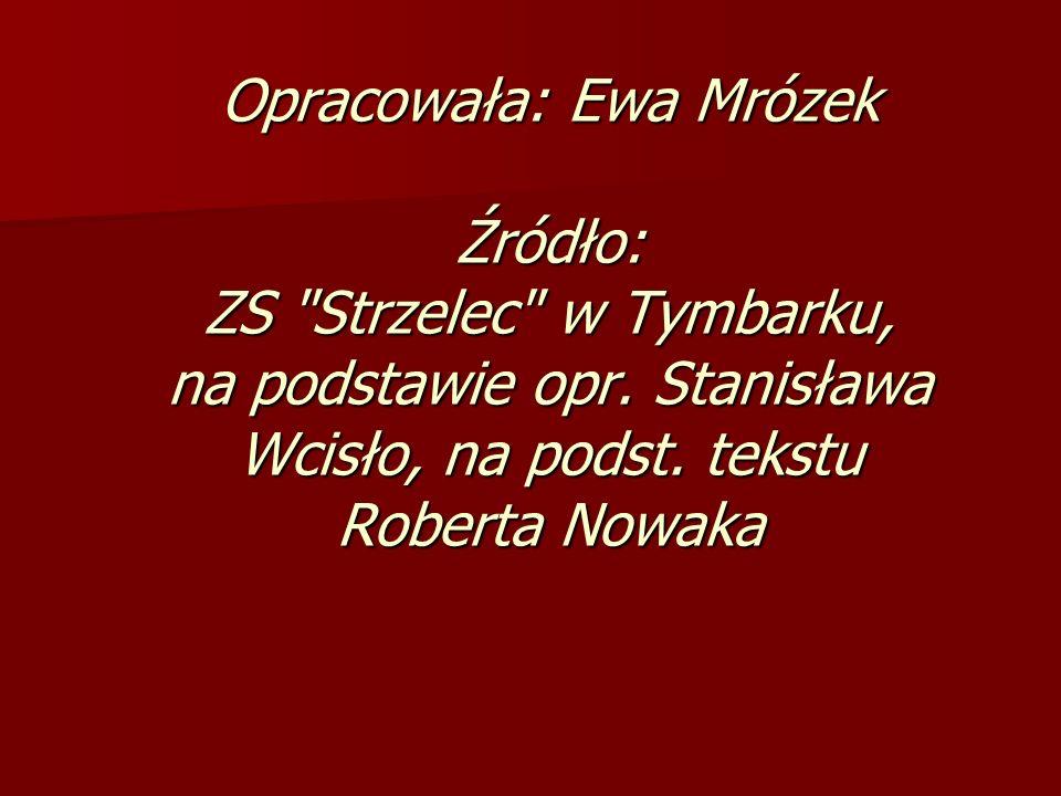 Opracowała: Ewa Mrózek Źródło: ZS Strzelec w Tymbarku, na podstawie opr.
