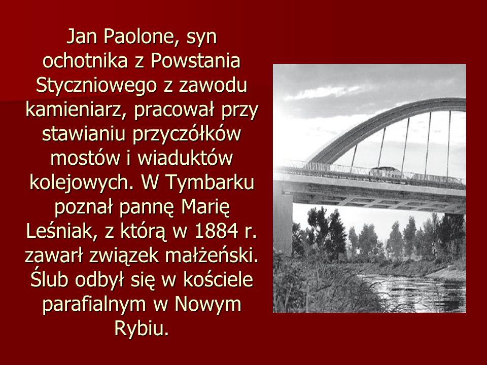 Jan Paolone, syn ochotnika z Powstania Styczniowego z zawodu kamieniarz, pracował przy stawianiu przyczółków mostów i wiaduktów kolejowych.