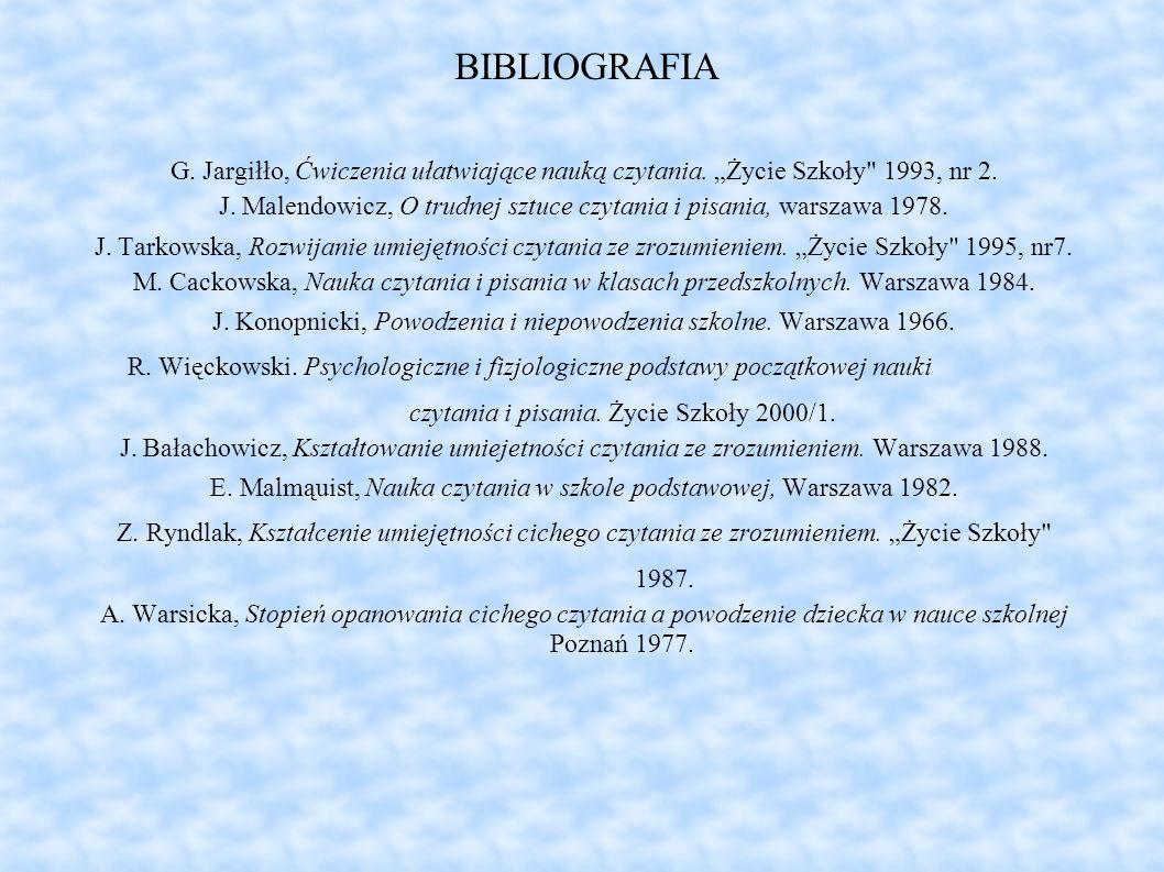 """BIBLIOGRAFIA G. Jargiłło, Ćwiczenia ułatwiające nauką czytania. """"Życie Szkoły 1993, nr 2."""