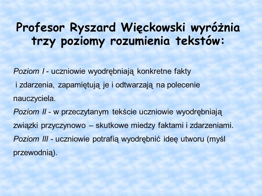 Profesor Ryszard Więckowski wyróżnia trzy poziomy rozumienia tekstów: