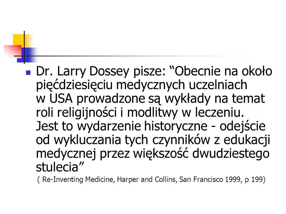 Dr. Larry Dossey pisze: Obecnie na około pięćdziesięciu medycznych uczelniach w USA prowadzone są wykłady na temat roli religijności i modlitwy w leczeniu. Jest to wydarzenie historyczne - odejście od wykluczania tych czynników z edukacji medycznej przez większość dwudziestego stulecia