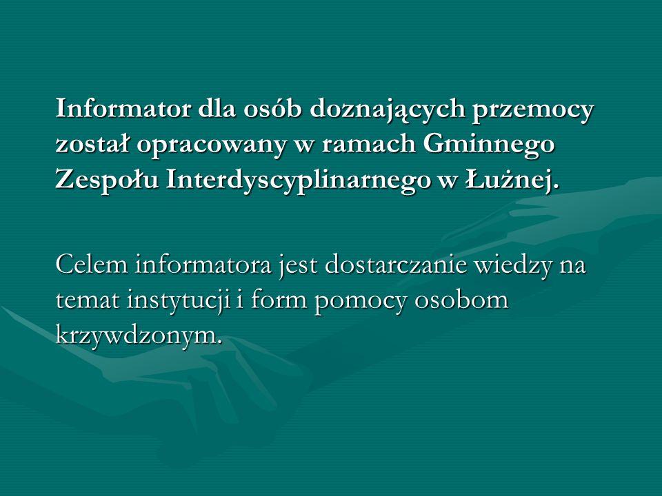 Informator dla osób doznających przemocy został opracowany w ramach Gminnego Zespołu Interdyscyplinarnego w Łużnej. Celem informatora jest dostarczanie wiedzy na temat instytucji i form pomocy osobom krzywdzonym.