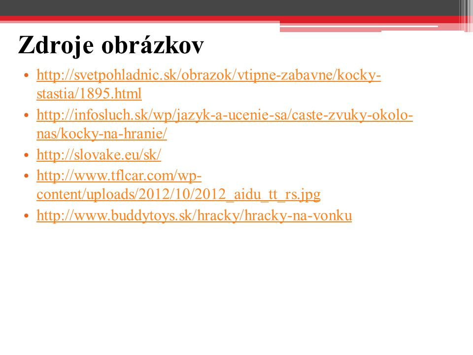 Zdroje obrázkov http://svetpohladnic.sk/obrazok/vtipne-zabavne/kocky- stastia/1895.html.