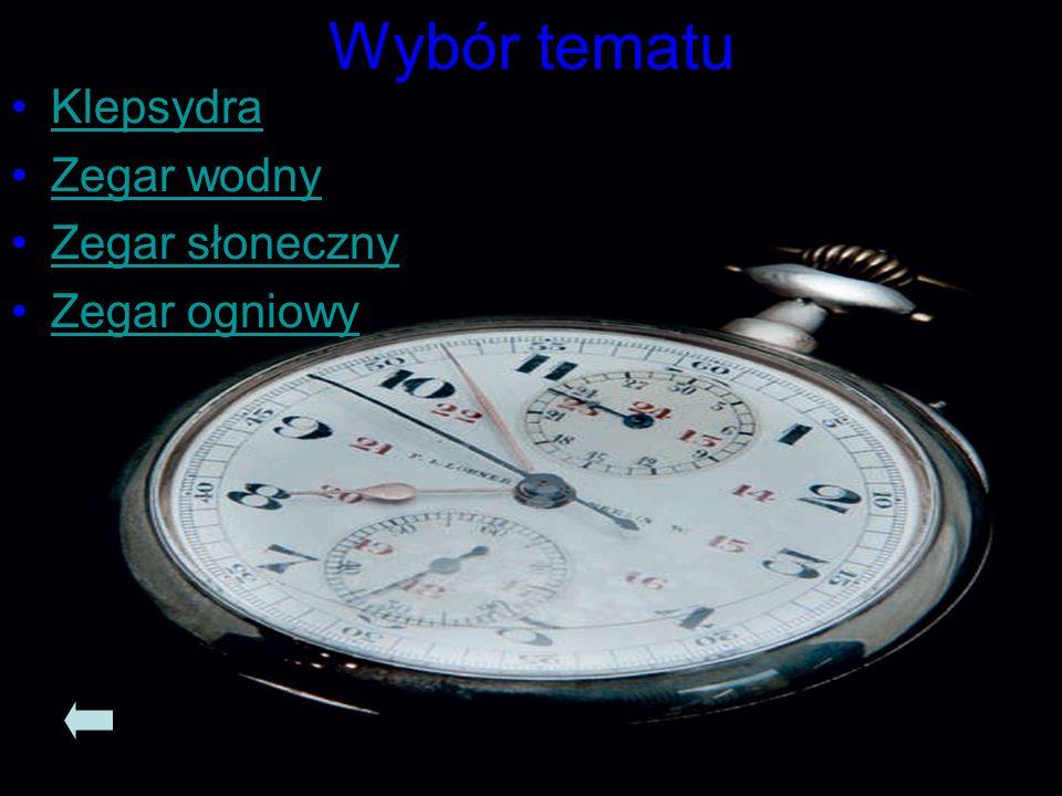 Wybór tematu Klepsydra Zegar wodny Zegar słoneczny Zegar ogniowy
