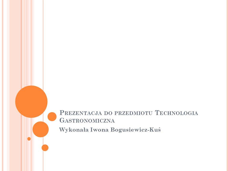 Prezentacja do przedmiotu Technologia Gastronomiczna