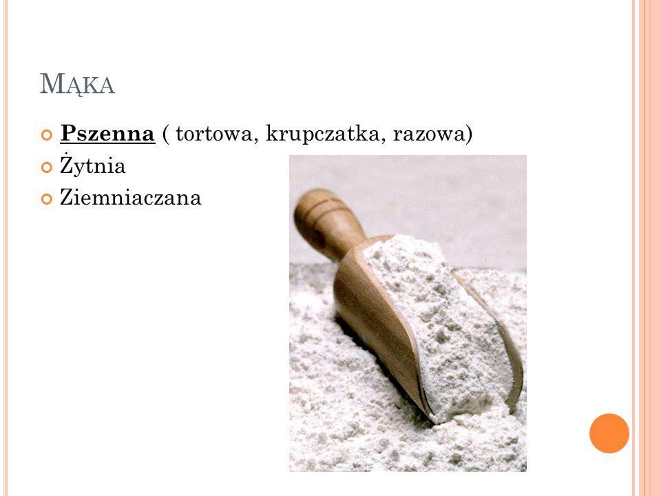 Mąka Pszenna ( tortowa, krupczatka, razowa) Żytnia Ziemniaczana