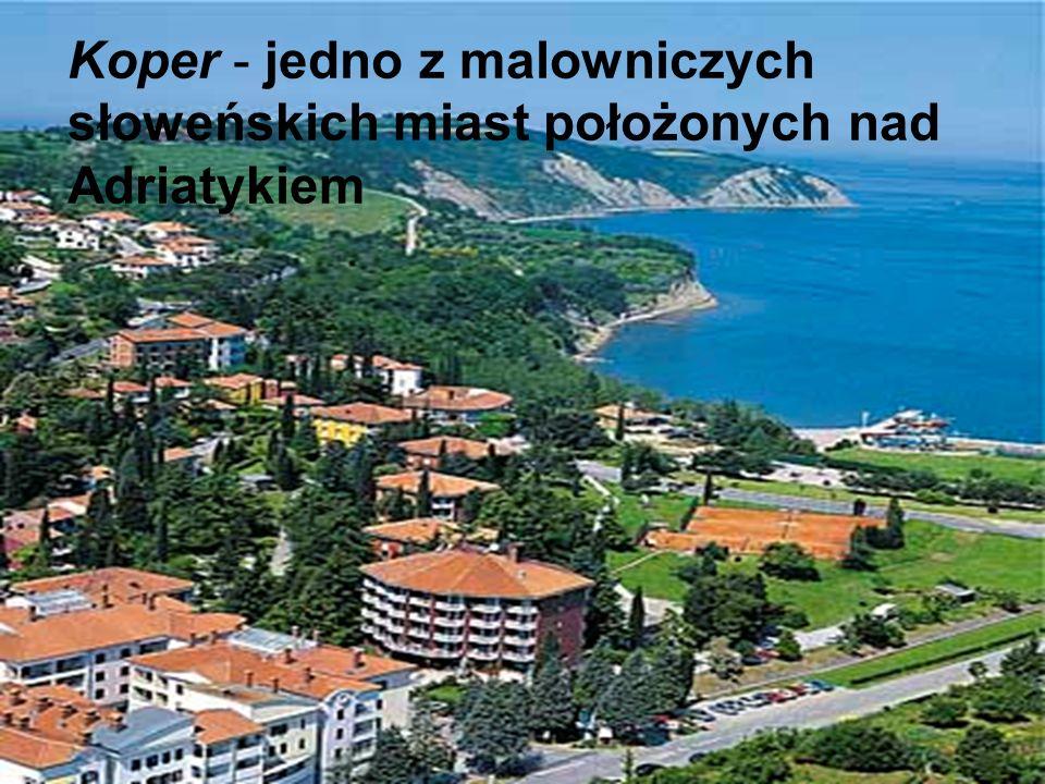 Koper - jedno z malowniczych słoweńskich miast położonych nad Adriatykiem