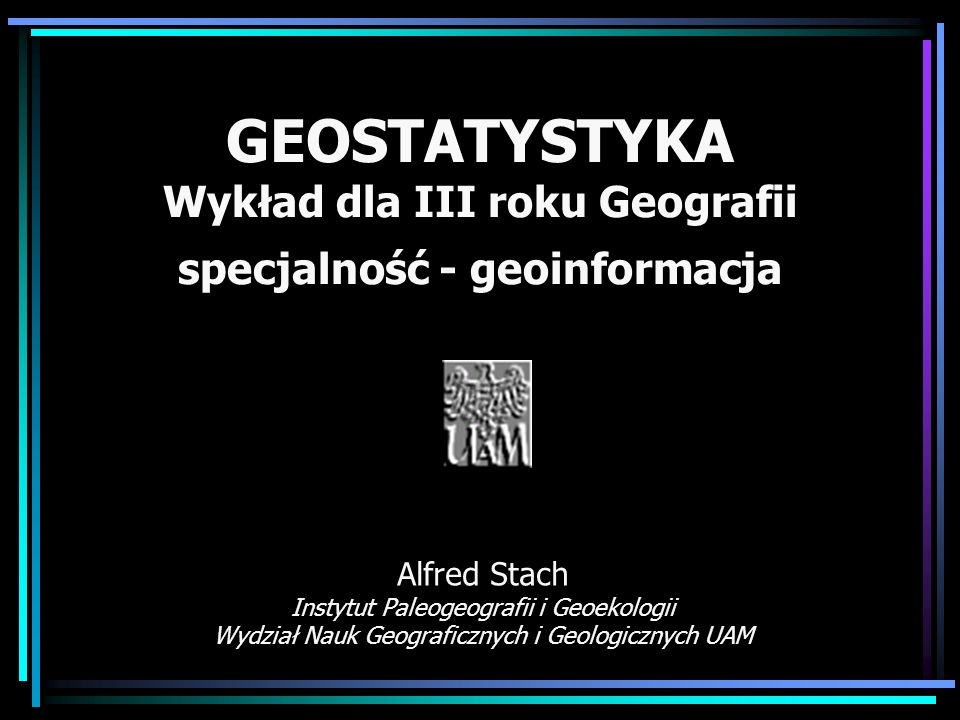 GEOSTATYSTYKA Wykład dla III roku Geografii specjalność - geoinformacja