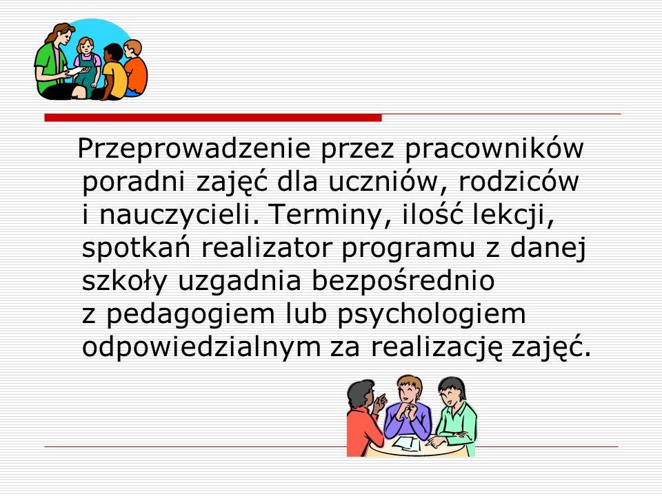 Przeprowadzenie przez pracowników poradni zajęć dla uczniów, rodziców i nauczycieli.