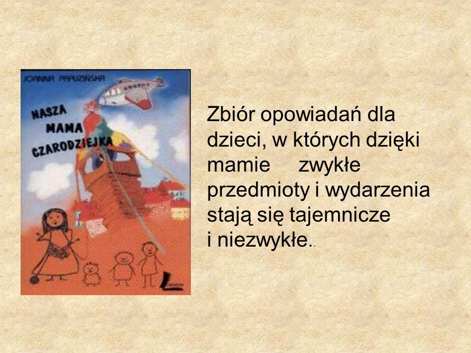 Zbiór opowiadań dla dzieci, w których dzięki mamie zwykłe przedmioty i wydarzenia stają się tajemnicze i niezwykłe..