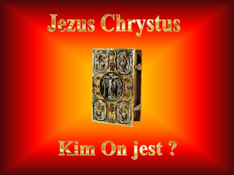 Jezus Chrystus Kim On jest