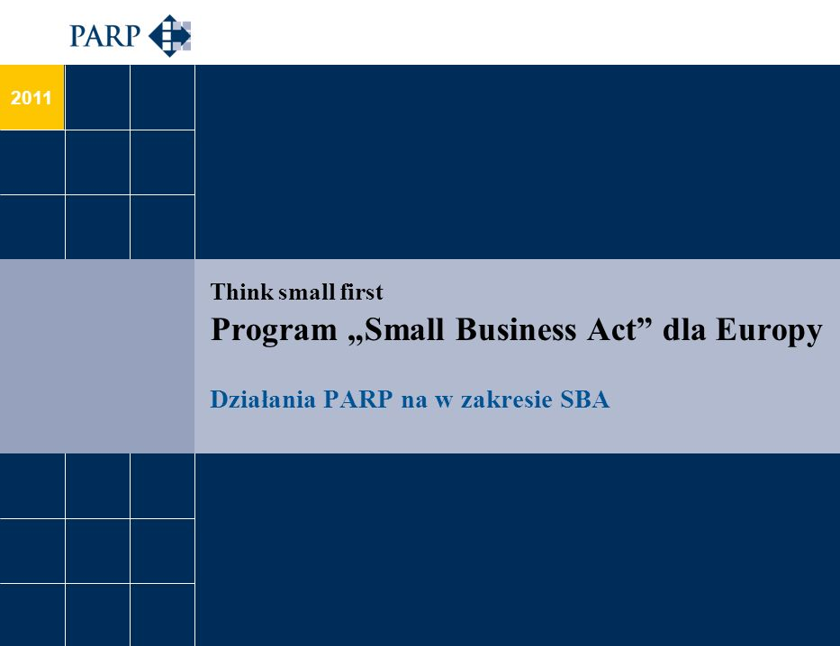 "Think small first Program ""Small Business Act dla Europy Działania PARP na w zakresie SBA"