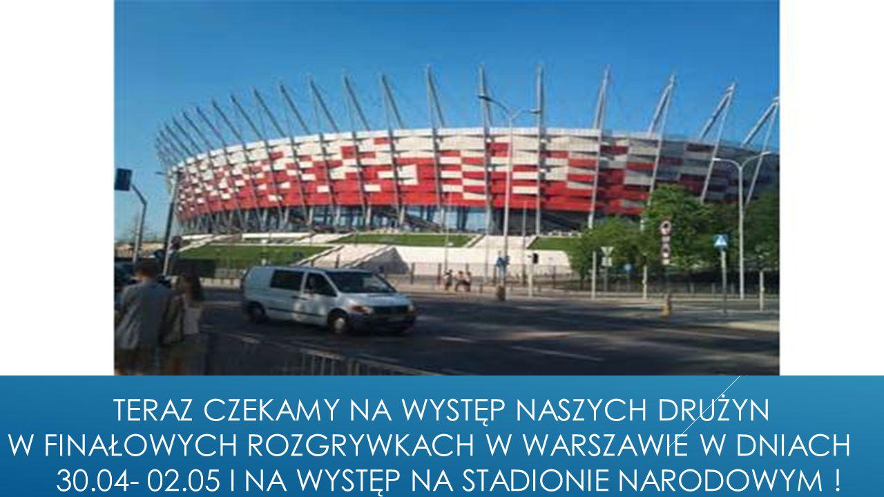 teraz czekamy na występ naszych drużyn w finałowych rozgrywkach w warszawie w dniach 30.04- 02.05 i na występ na stadionie narodowym !