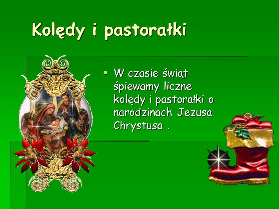 Kolędy i pastorałki W czasie świąt śpiewamy liczne kolędy i pastorałki o narodzinach Jezusa Chrystusa .
