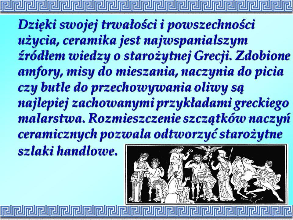 Dzięki swojej trwałości i powszechności użycia, ceramika jest najwspanialszym źródłem wiedzy o starożytnej Grecji.