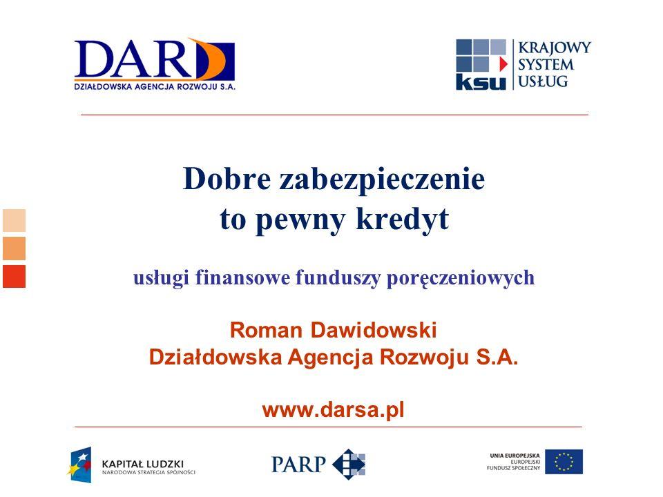 Dobre zabezpieczenie to pewny kredyt usługi finansowe funduszy poręczeniowych Roman Dawidowski Działdowska Agencja Rozwoju S.A.
